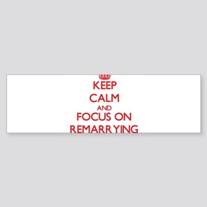 Keep Calm and focus on Remarrying Bumper Sticker